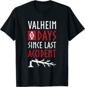 """Valheim """"0 days since last accident"""" Shirt"""